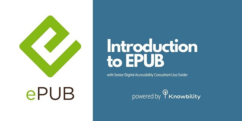 ePUB. Introduction to ePUB with senior digital accessibility consultant Lisa Snider. Powered by Knowbility.