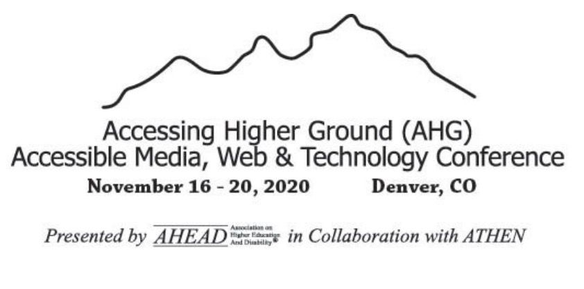 Accessing Higher Ground (AHG) Accessible Media, Web & Technology Conference. November 16-20, 2020. Denver, CO. Presented by AHEAD in collaboration with ATHEN.